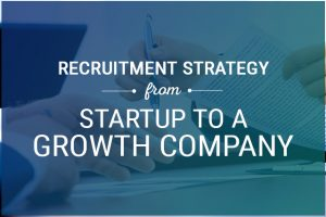Recruitment Strategy From Startup To A Growth Company